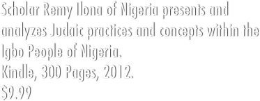Scholar Remy Ilona of Nigeria presents and analyzes Judaic practices and concepts within the Igbo People of Nigeria.
